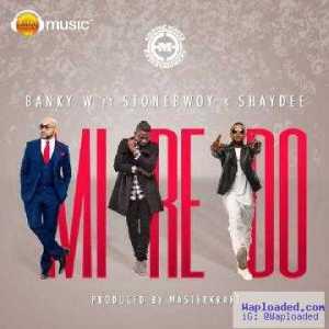 Banky W - Mi Re Doh ft. Stonebwoy & Shaydee (Prod. By Masterkraft)